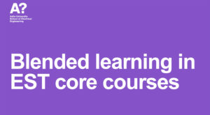 Blended learning in EST core courses, Aalto University School of Electrical Engineering.